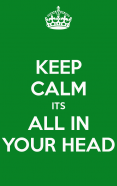 keep-calm-its-all-in-your-head